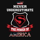 Never Underestimate The Power of America, July 4th by TeeHome