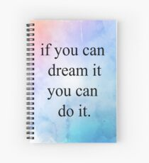 """""""If you can dream it you can do it"""" Spiral Notebook"""