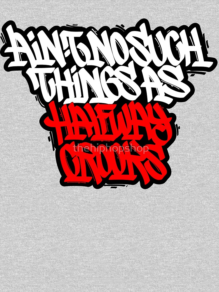 Ain't No Such Things As Halfway Crooks by thehiphopshop