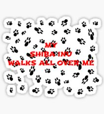 my shiba inu walks all over me Sticker