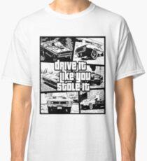 Drive It Like You Stole It Classic T-Shirt