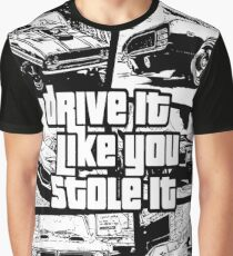 Drive It Like You Stole It Graphic T-Shirt