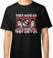 They Hate Us 'Cause They Ain't Us Classic T-Shirt