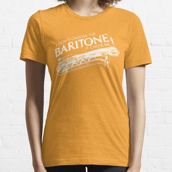 I Didn't Choose The Baritone Saxophone (White Lettering) Essential T-Shirt