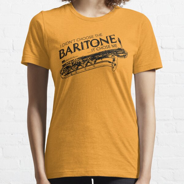 I Didn't Choose The Baritone Saxophone (Black Lettering) Essential T-Shirt