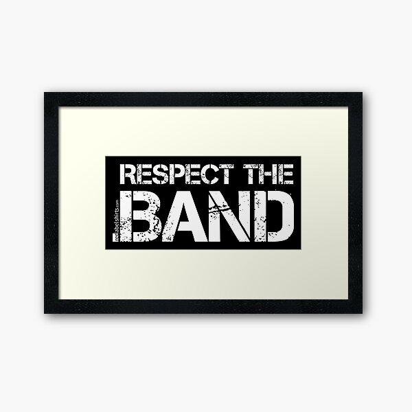 Respect The Band (White Lettering) Framed Art Print