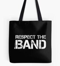 Respect The Band (White Lettering) Tote Bag