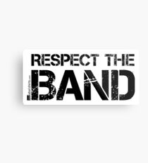 Respect The Band (Black Lettering) Metal Print