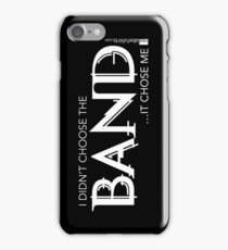 I Didn't Choose The Band (White Lettering) iPhone Case/Skin