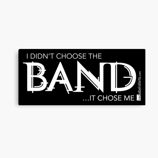 I Didn't Choose The Band (White Lettering) Canvas Print