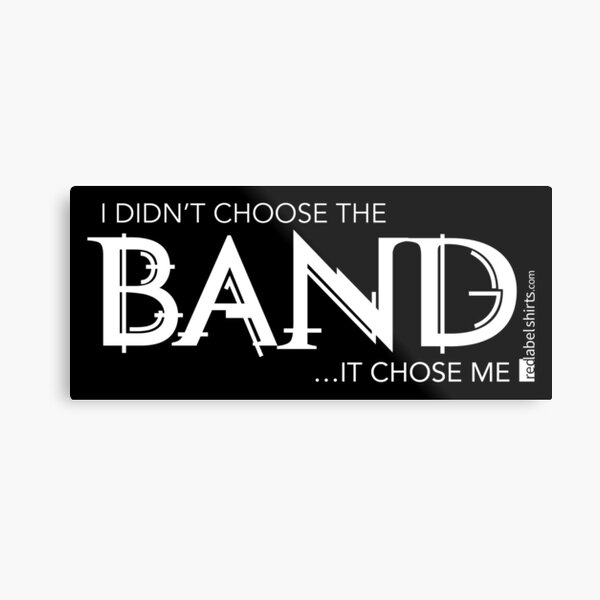 I Didn't Choose The Band (White Lettering) Metal Print