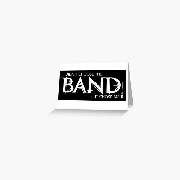 I Didn't Choose The Band (White Lettering) Greeting Card