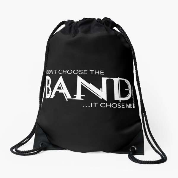 I Didn't Choose The Band (White Lettering) Drawstring Bag