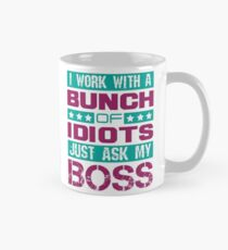 I Work with a Bunch of Idiots Classic Mug