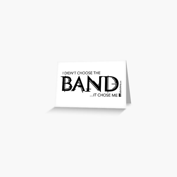 I Didn't Choose The Band (Black Lettering) Greeting Card