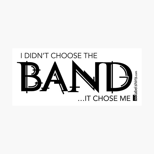 I Didn't Choose The Band (Black Lettering) Photographic Print