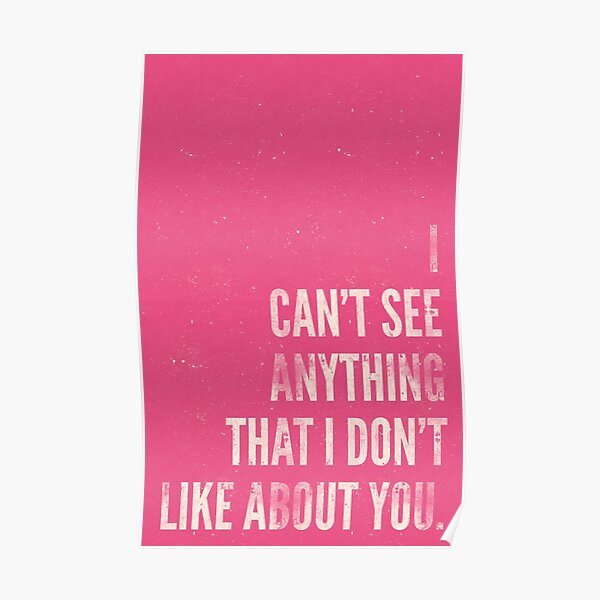 I Can't See Anything I Don't Like About You. Poster