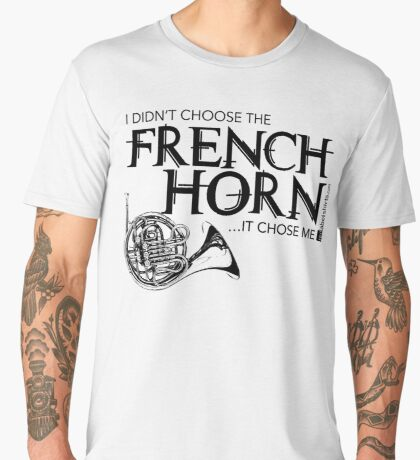 I Didn't Choose The French Horn (Black Lettering) Men's Premium T-Shirt
