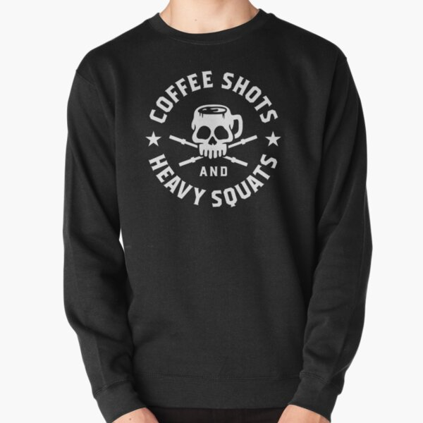 Coffee Shots And Heavy Squats Pullover Sweatshirt