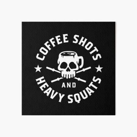 Coffee Shots And Heavy Squats Art Board Print