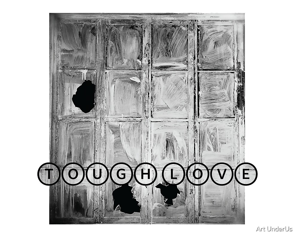 TOUGH LOVE - WINDOW by Art UnderUs