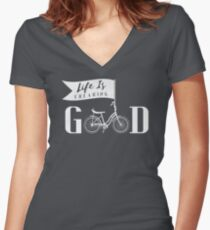 Life is Freaking Good T-Shirt Bicycle Bike Life Shirt For Men, Women, and Kids Women's Fitted V-Neck T-Shirt