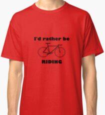 I'd rather be riding my bike Classic T-Shirt