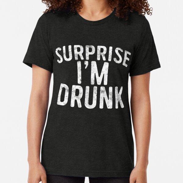 Surprise I'm Drunk Tri-blend T-Shirt
