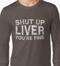 Shut Up Liver You're Fine T-Shirt