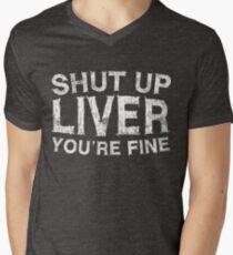 Shut Up Liver You're Fine Men's V-Neck T-Shirt