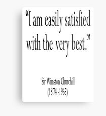 "Churchill, ""I am easily satisfied with the very best."" Sir Winston Churchill Metal Print"