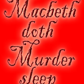 MACBETH, Macbeth doth Murder sleep, Shakespeare, Play, Theater, Theatre by TOMSREDBUBBLE