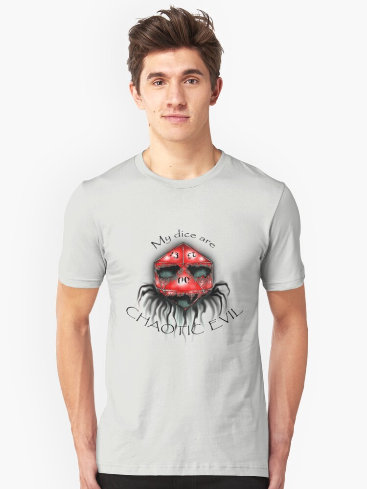 My Dice are Chaotic Evil Unisex T-Shirt Front