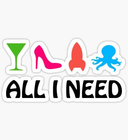 All I Need (cocktail, heels, rocket, octopus) Sticker