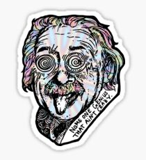 Name One Genius That Ain't Crazy Sticker