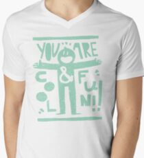 You Are Cool And Fun!! Men's V-Neck T-Shirt
