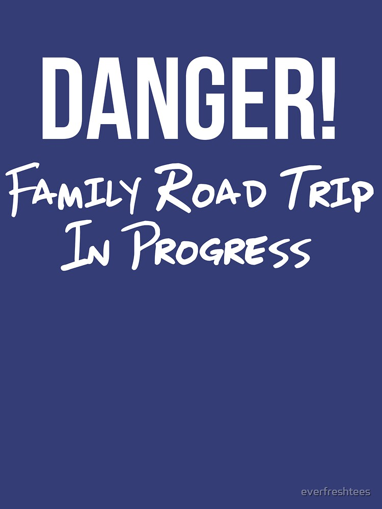 Danger Family Road Trip Shirt Funny Group Vacation Roadtrip Tee By Everfreshtees