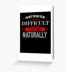 I'm Not Trying To Be Difficult - Funny Saying  Greeting Card