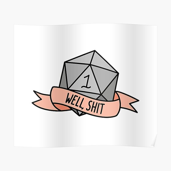 D20 - Well, Shit Poster