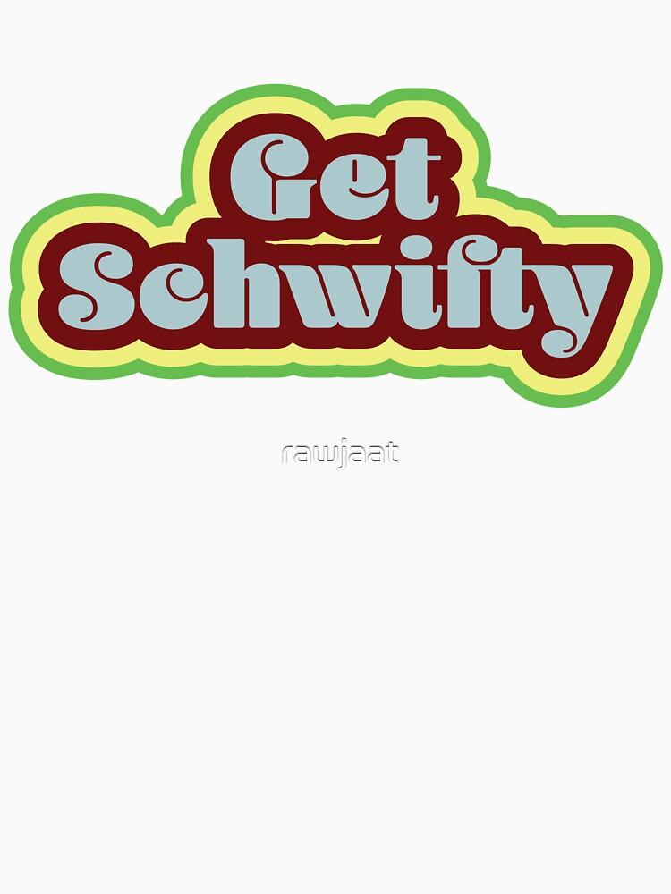 Get Schwifty by rawjaat