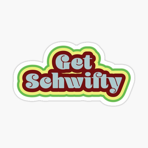 Get Schwifty Sticker