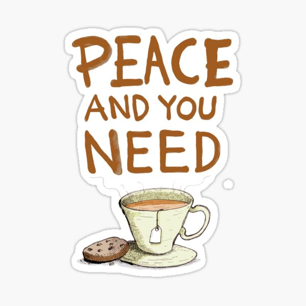 Peace and you need Tea Sticker