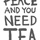 Peace and you need Tea (Text Only Version) by Lee Grace