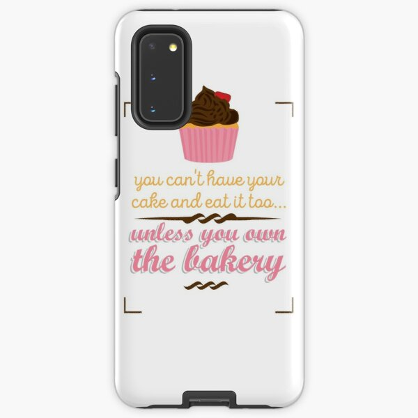 You can't have your cake and eat it too Samsung Galaxy Tough Case