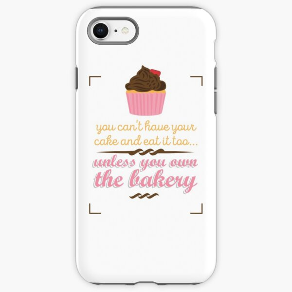 You can't have your cake and eat it too iPhone Tough Case