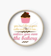 You can't have your cake and eat it too Clock