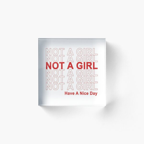 Not A Girl, Have A Nice Day! Acrylic Block
