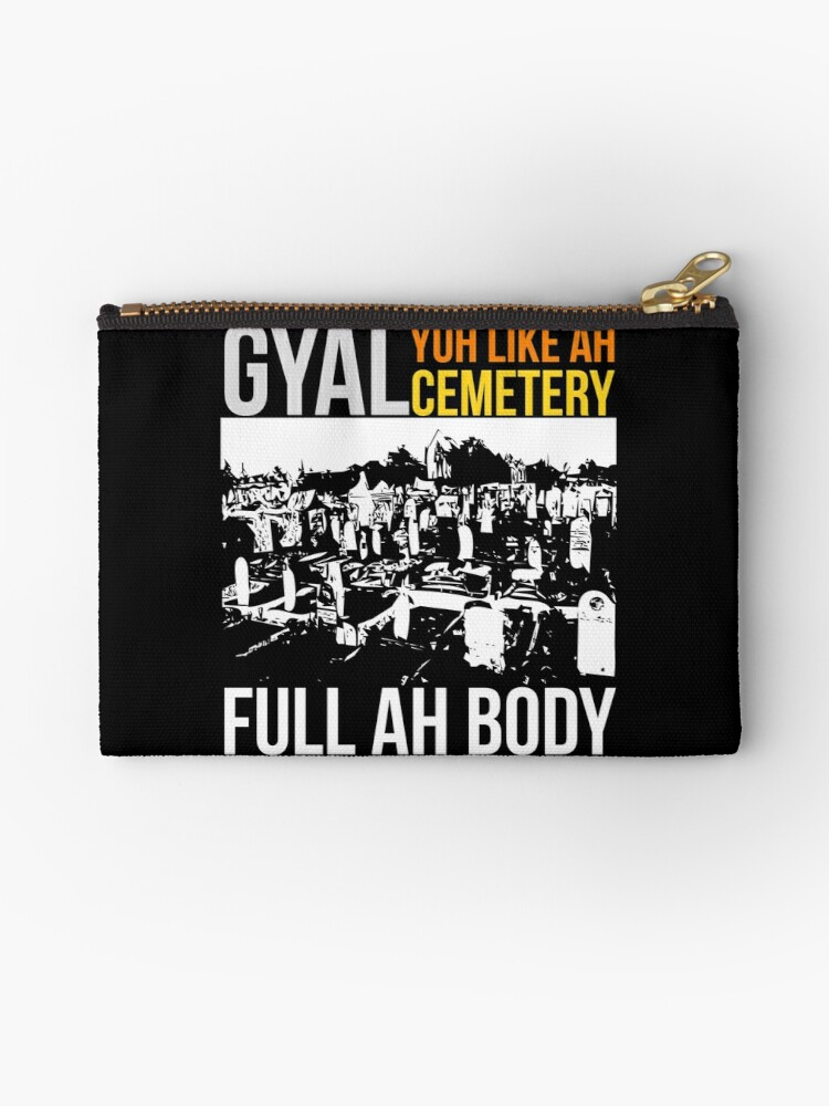 'Gyal Yuh Like Ah Cemetery Caribbean Pick Up Line Meme Shirt' Zipper Pouch  by ravishdesigns