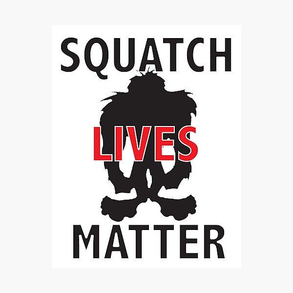 Squatch Lives Matter Photographic Print