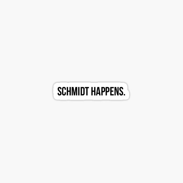 schmidt happens  Sticker